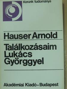 Hauser Arnold - Találkozásaim Lukács Györggyel [antikvár]