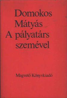 Domokos Mátyás - A pályatárs szemével [antikvár]
