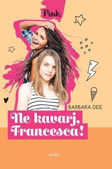Barbara Dee - Ne kavarj, Francesca!