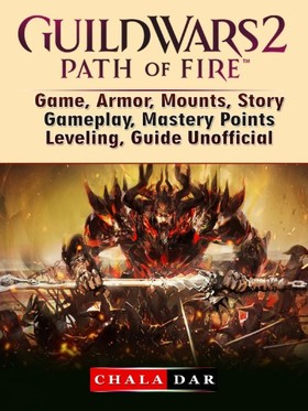 Dar Chala - Guild Wars 2 Path of Fire Game, Armor, Mounts, Story, Gameplay, Mastery Points, Leveling, Guide Unofficial [eKönyv: epub, mobi]