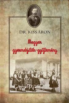 Dr Kiss Áron - Magyar gyermekjáték-gyűjtemény