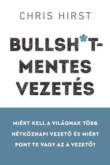 Chris Hirst - Bullsh*t-mentes vezetés