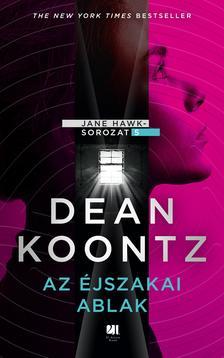 Dean R. Koontz - Az éjszakai ablak - Jane Hawk sorozat 5. könyv
