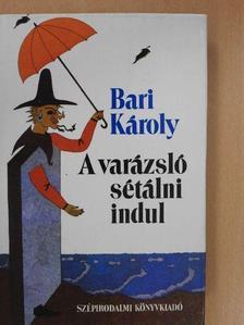 Bari Károly - A varázsló sétálni indul [antikvár]