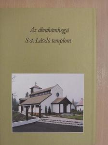 Deák Dénes - Az ábrahámhegyi Szt. László templom [antikvár]