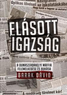 Barak Dávid - Elásott igazság - A dunaszerdahelyi maffia felemelkedése és bukása