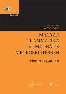 H. Varga Márta (szerk:) - Magyar grammatika funcionális megközelítésben - elmélet és gyakorlat