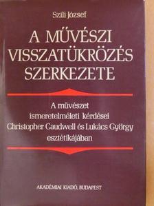Szili József - A művészi visszatükrözés szerkezete [antikvár]