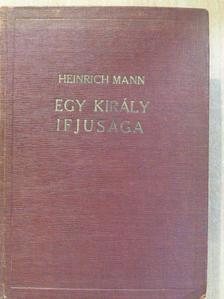 Heinrich Mann - Egy király ifjusága [antikvár]