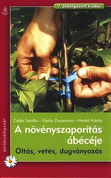 A növényszaporítás ábécéje - Oltás, vetés, dugványozás