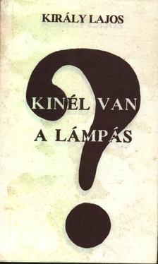 Király Lajos - Kinél van a lámpás? [antikvár]