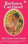 Barbara Cartland - Soft, Sweet And Gentle [eKönyv: epub, mobi]