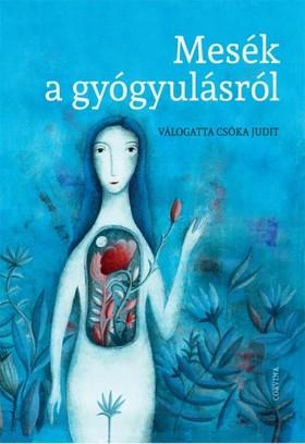 (Válogatta) Csóka Judit - Mesék a gyógyulásról [eKönyv: epub, mobi]