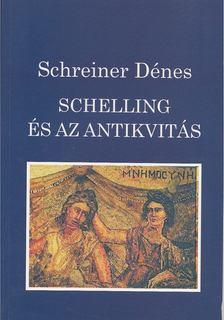Schreiner Dénes - Schelling és az antikvitás [antikvár]