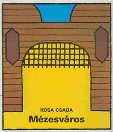 Kósa Csaba - Mézesváros [antikvár]