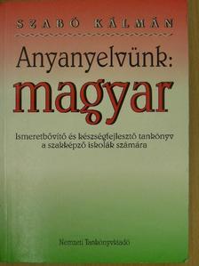 Szabó Kálmán - Anyanyelvünk: magyar [antikvár]