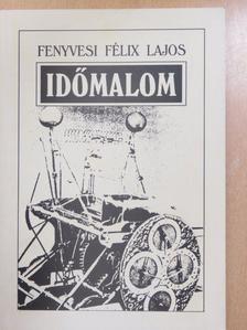 Fenyvesi Félix Lajos - Időmalom (dedikált példány) [antikvár]