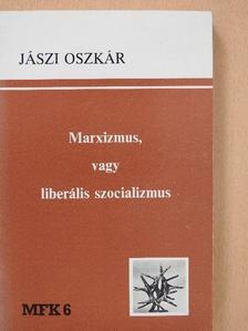 Jászi Oszkár - Marxizmus, vagy liberális szocializmus [antikvár]