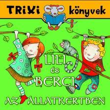 BRÜCKNER JUDIT - Trixi könyvek - Lili és Berci az állatkertben