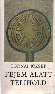 Tornai József - Fejem alatt telihold [antikvár]