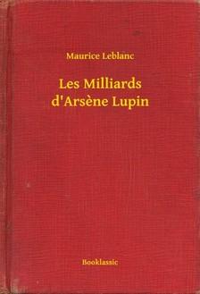 Maurice Leblanc - Les Milliards d Arsene Lupin [eKönyv: epub, mobi]