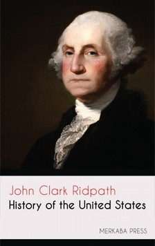Ridpath John Clark - History of the United States [eKönyv: epub, mobi]