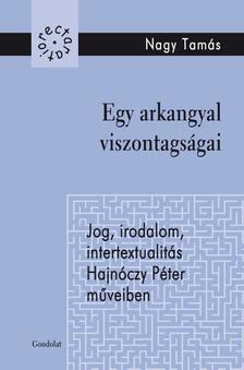 Nagy Tamás - Egy arkangyal viszontagságai. Jog, irodalom, intertextualitás, Hajnóczy Péter műveiben