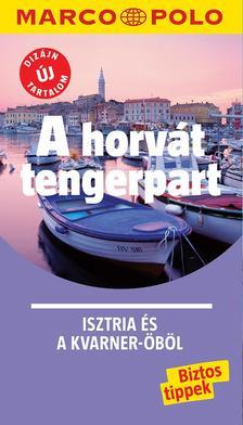 A horvát tengerpart - Isztria és a Kvarner-öböl - Marco Polo - ÚJ TARTALOMMAL!