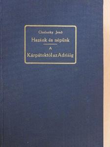 Dr. Cholnoky Jenő - Hazánk és népünk egy ezredéven át/A Kárpátoktól az Adriáig [antikvár]