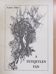 Szenti Tibor - A tetejetlen fán (dedikált példány) [antikvár]