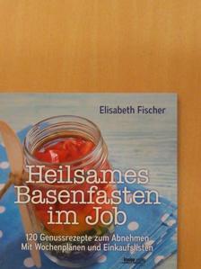 Elisabeth Fischer - Heilsames Basenfasten im Job [antikvár]
