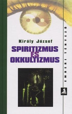 Király József - Spiritizmus és okkultizmus
