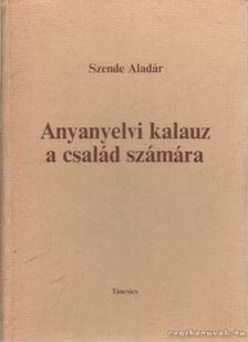 Szende Aladár - Anyanyelvi kalauz a család számára [antikvár]