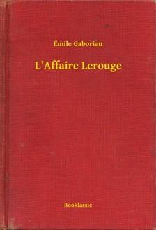 ÉMILE GABORIAU - L Affaire Lerouge [eKönyv: epub, mobi]