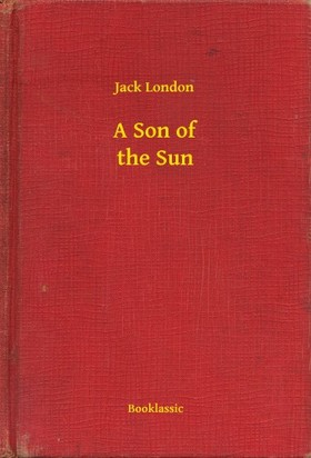 Jack London - A Son of the Sun [eKönyv: epub, mobi]