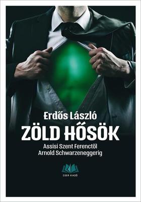 Zöld hősök. Assisi Szent Ferenctől Arnold Schwarzeneggerig