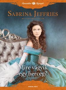Sabrina Jeffries - Mire vágyik egy herceg?