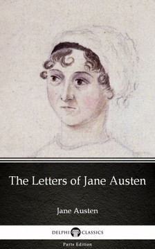 Delphi Classics Jane Austen, - The Letters of Jane Austen by Jane Austen (Illustrated) [eKönyv: epub, mobi]