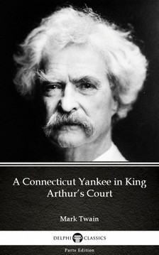 Delphi Classics Mark Twain, - A Connecticut Yankee in King Arthur's Court by Mark Twain (Illustrated) [eKönyv: epub, mobi]