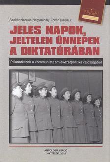 Szekér Nóra, Nagymihály Zoltán - Jeles napok, jeltelen ünnepek a diktatúrában [antikvár]