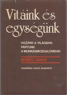 Berecz János - Vitáink és egységünk [antikvár]