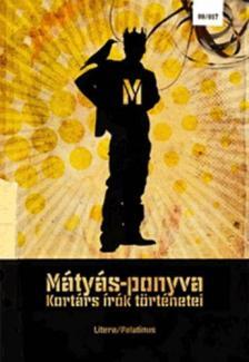 MÁTYÁS-PONYVA - KORTÁRS IRÓK TÖRTÉNETEI