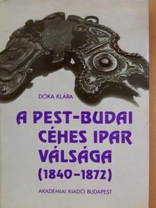 Dóka Klára - A pest-budai céhes ipar válsága (1840-1872) [antikvár]