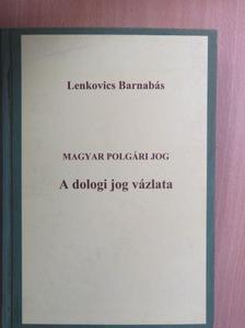 Lenkovics Barnabás - Magyar polgári jog - A dologi jog vázlata [antikvár]