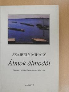 Szajbély Mihály - Álmok álmodói [antikvár]