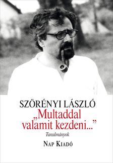 """Szörényi László - Multaddal valamit kezdeni..."""""""