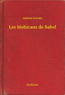 Gaston Leroux - Les Mohicans de Babel [eKönyv: epub, mobi]