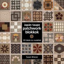 Susan Briscoe - Japán taupe patchworkblokkok - 125 blokk és modellek ***