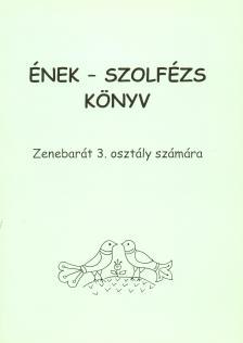 ÉNEK - SZOLFÉZS KÖNYV, ZENEBARÁT 3. OSZTÁLY SZÁMÁRA (BARTL ERZSÉBET)