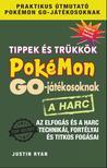 Justin Ryan - Tippek és trükkök Pokémon GO-játékosoknak: A harc  Az elfogás és a harc technikái, fortélyai és titkos fogásai
